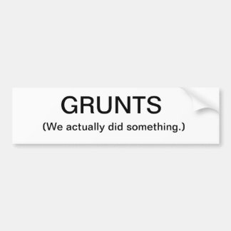Grunts (We actually did something.) Bumper sticker