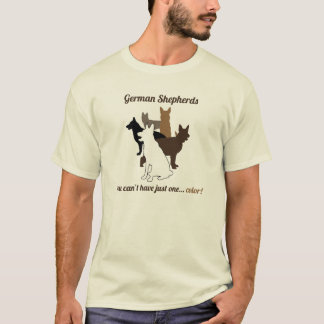 GSD's - You Can't Have Just One... (Improved!) T-Shirt