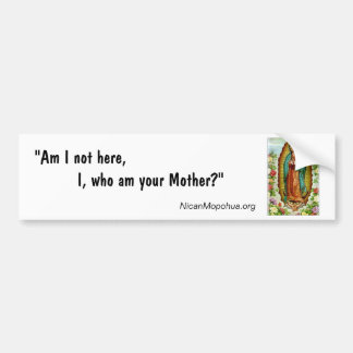 "Guadalupe ""Am I Not Here"" Bumper Sticker"