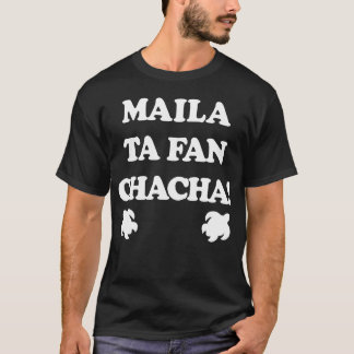 GUAM RUN 671 Maila ta fan Chacha T-Shirt