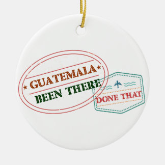 Guatemala Been There Done That Ceramic Ornament