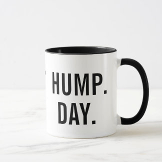 Guess what Day It Is? HUMP. DAY. Mug