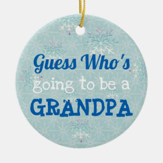 Guess who's going to be a Grandpa Ceramic Ornament