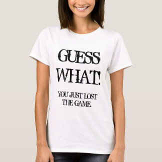 GUESSWHAT!, YOU JUST LOST THE GAME. T-Shirt