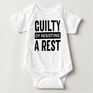 Guilty of Resisting a Rest Infant Shirt