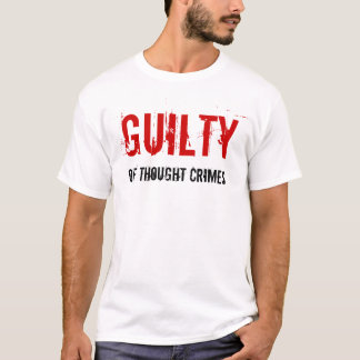 Guilty Of Thought Crimes Shirt