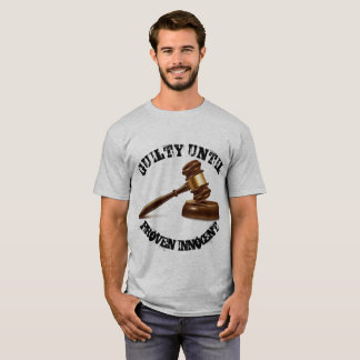 Guilty Until Proven Innocent T-Shirt