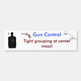 Gun control- tight grouping at center mass bumper sticker
