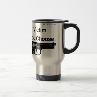 gun owner victim you choose travel mug