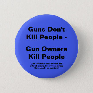 Gun Owners Kill People 2 Inch Round Button