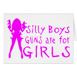 GUNS ARE FOR GIRLS GREETING CARD