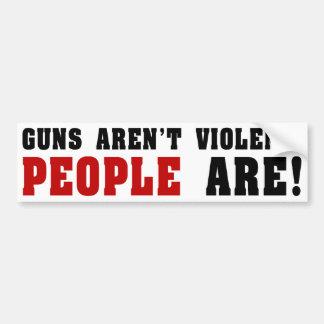 Guns Aren't Violent. People Are! Bumper Sticker