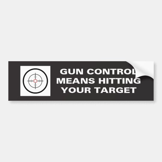 Guns control means hitting your target bumper sticker