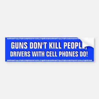 GUNS DON T KILL PEOPLE DRIVERS WITH CELL PHONES DO BUMPER STICKERS