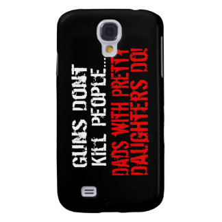Guns Don t Kill People Funny Dad Daughter Samsung Galaxy S4 Case