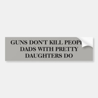 Guns Don't Kill People . . . Bumper Sticker