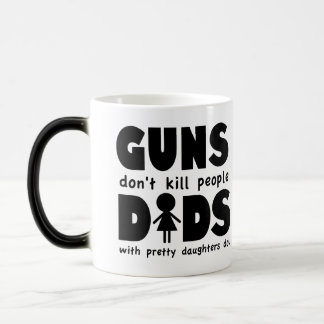 Guns Dont Kill People Dads w/ Pretty Daughters Do! Magic Mug