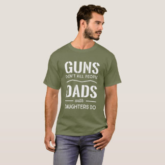 Guns Don't Kill People, Dads with Daughters Do T-Shirt