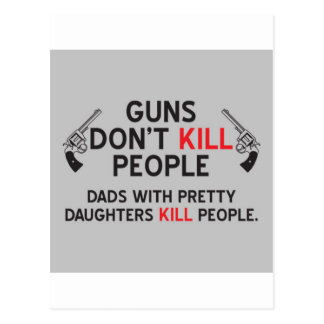 guns dont kill people dads with pretty daughters k postcard