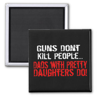 Guns Don't Kill People, Funny Dad/Daughter Square Magnet