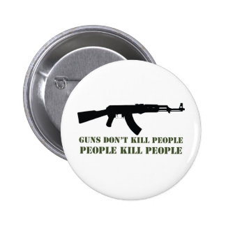 GUNS DON'T KILL PEOPLE, PEOPLE KILL PEOPLE 2 INCH ROUND BUTTON