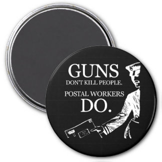 GUNS DON'T KILL PEOPLE, POSTAL WORKERS DO T-shirt Magnet