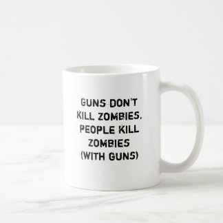 Guns don't kill zombies, people kill zombies basic white mug