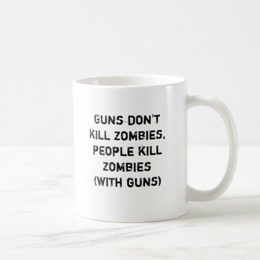 Guns don't kill zombies, people kill zombies coffee mugs