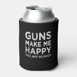 Guns make me happy funny can cooler