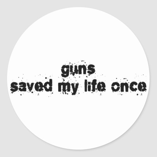 Guns Saved My Life Once Stickers