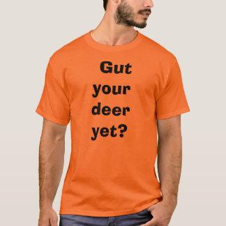 Gut your deer yet? T-Shirt