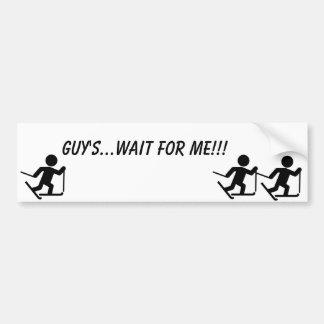 Guy's...Wait for me!!! Bumper Sticker