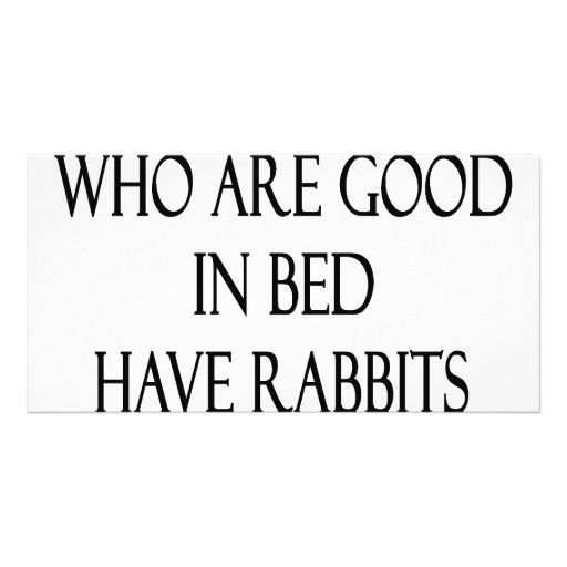 Guys Who Are Good In Bed Have Rabbits As Pets Photo Card Template