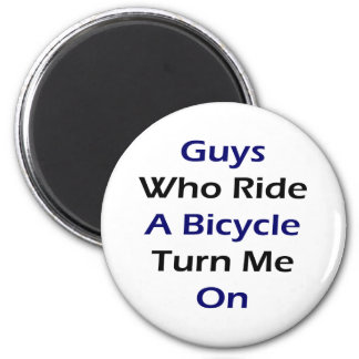 Guys Who Ride A Bicycle Turn Me On Magnet