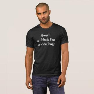 Gweh! Yu black like scandal bag! T-Shirt