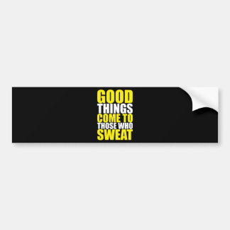 Gym, Good Things Come To Those Who Sweat - Workout Bumper Sticker