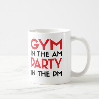Gym In The AM Party In The PM Coffee Mug