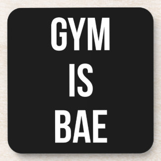 Gym Is Bae - Funny Workout Inspirational Coaster