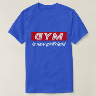 Gym Is New Girlfriend Funny Valentine's Day T-Shirt