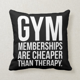 Gym Memberships Are Cheaper Than Therapy - Workout Throw Pillow