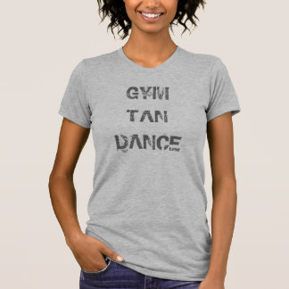 GYM  TAN DANCE T-Shirt