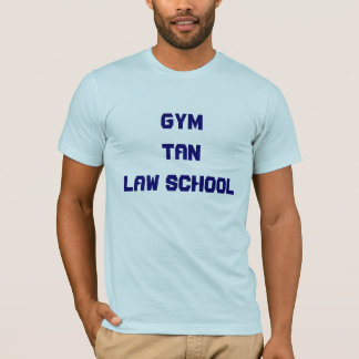 GYM TAN LAW SCHOOL T-Shirt