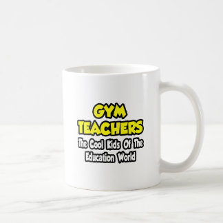 Gym Teachers...Cool Kids of Education World Coffee Mug