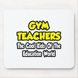 Gym Teachers...Cool Kids of Education World Mouse Pad