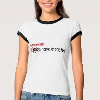 Gynecologists Have More Fun T-Shirt