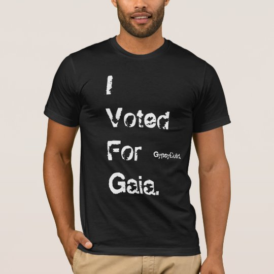 "GypsyBuild ""I Voted For Gaia"" T-Shirt"