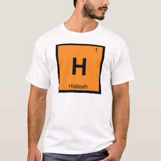 H - Hialeah Florida City Chemistry Periodic Table T-Shirt
