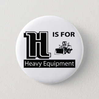 H Is For Heavy Equipment 2 Inch Round Button