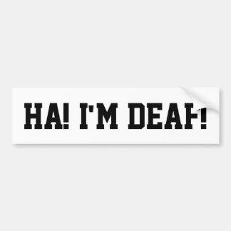 Ha! I'm Deaf! Bumper Sticker