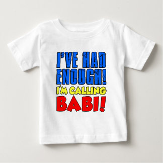 Had Enough Calling Babi Baby T-Shirt